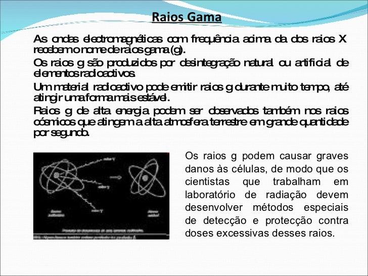 Raios Gama <ul><li>As ondas electromagnéticas com frequência acima da dos raios X recebem o nome de raios gama (g). </li><...