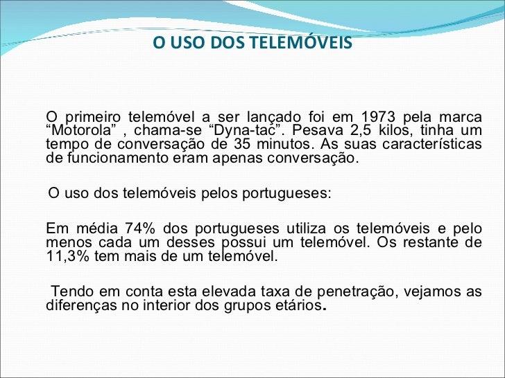 """O USO DOS TELEMÓVEIS <ul><li>O primeiro telemóvel a ser lançado foi em 1973 pela marca """"Motorola"""" , chama-se """"Dyna-tac"""". P..."""