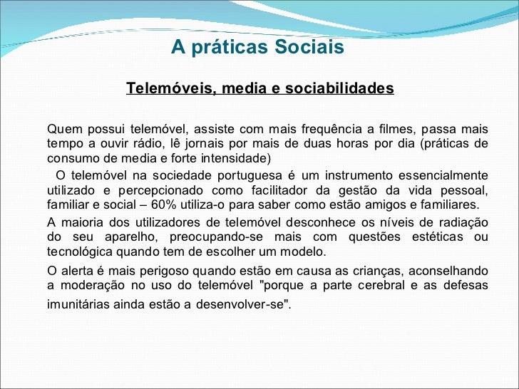 A práticas Sociais   <ul><li>Telemóveis, media e sociabilidades </li></ul><ul><li>Quem possui telemóvel, assiste com mais ...
