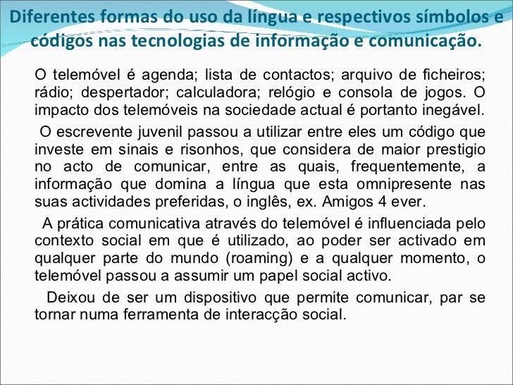 Diferentes formas do uso da língua e respectivos símbolos e códigos nas tecnologias de informação e comunicação. <ul><li>O...