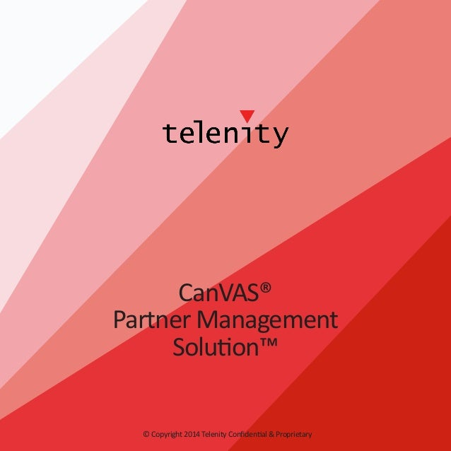 CanVAS® Partner Management Solution™ © Copyright 2014 Telenity Confidential & Proprietary