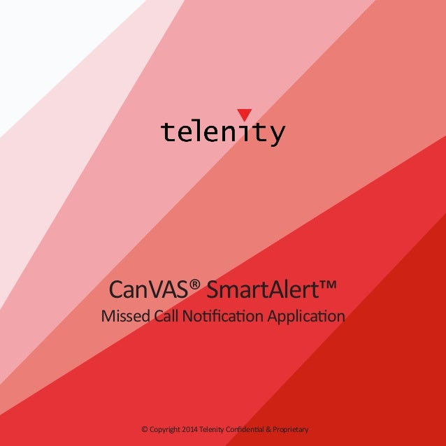 CanVAS® SmartAlert™  Missed Call Notification Application  © Copyright 2014 Telenity Confidential & Proprietary
