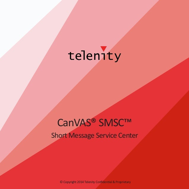 CanVAS® SMSC™ Short Message Service Center  © Copyright 2014 Telenity Confidential & Proprietary