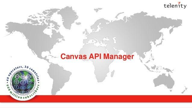 Slide 1 © 2001-2013 Telenity, Confidential & Proprietary Canvas API Manager