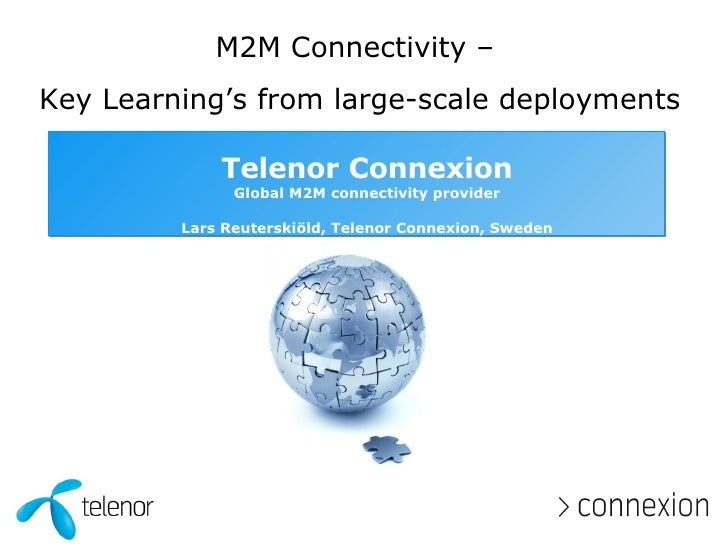 Telenor Connexion Global M2M connectivity provider Lars Reuterskiöld, Telenor Connexion, Sweden M2M Connectivity –  Key Le...