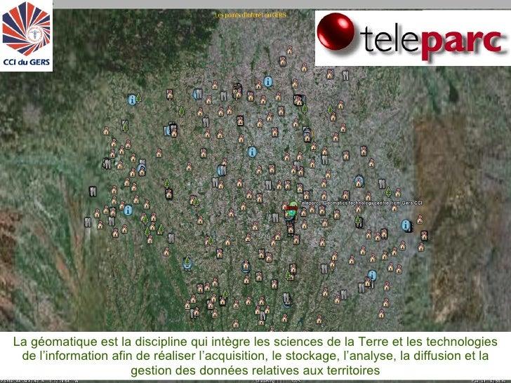 ©teleparc 2008 http://www.teleparc.net    La géomatique est la discipline qui intègre les sciences de la Terre et les tech...