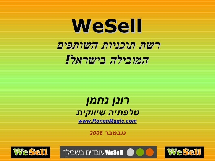 WeSell רשת תוכניות השותפים  המובילה בישראל ! רונן נחמן טלפתיה שיווקית www.RonenMagic.com נובמבר   2008