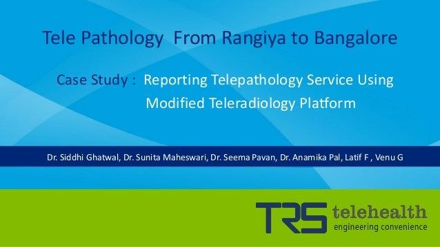 Tele Pathology From Rangiya to Bangalore Case Study : Reporting Telepathology Service Using Modified Teleradiology Platfor...