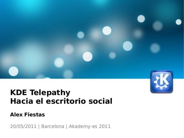 KDE Telepathy Hacia el escritorio social Alex Fiestas 20/05/2011 | Barcelona | Akademy-es 2011
