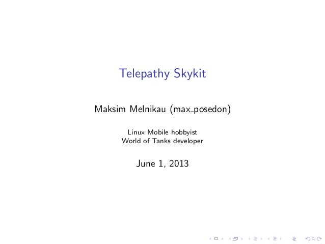 Telepathy Skykit Maksim Melnikau (max posedon) Linux Mobile hobbyist World of Tanks developer  June 1, 2013