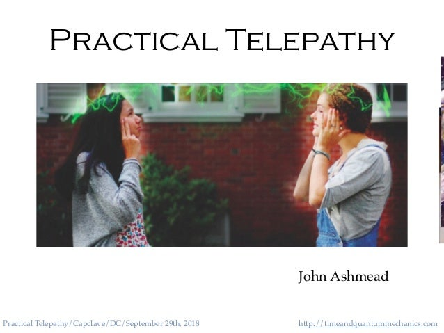 http://timeandquantummechanics.comPractical Telepathy/Capclave/DC/September 29th, 2018 Practical Telepathy John Ashmead