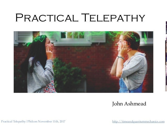 http://timeandquantummechanics.comPractical Telepathy/Philcon November 11th, 2017 Practical Telepathy John Ashmead