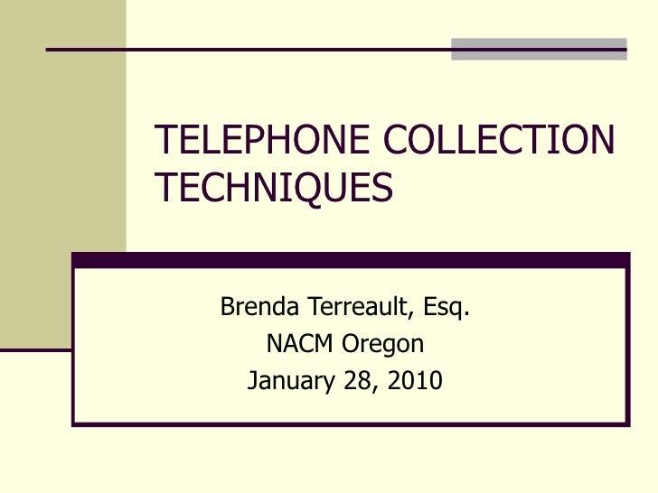 TELEPHONE COLLECTION TECHNIQUES Brenda Terreault, Esq. NACM Oregon January 28, 2010