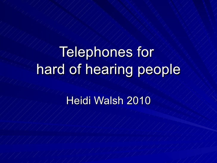 Telephones for  hard of hearing people Heidi Walsh 2010