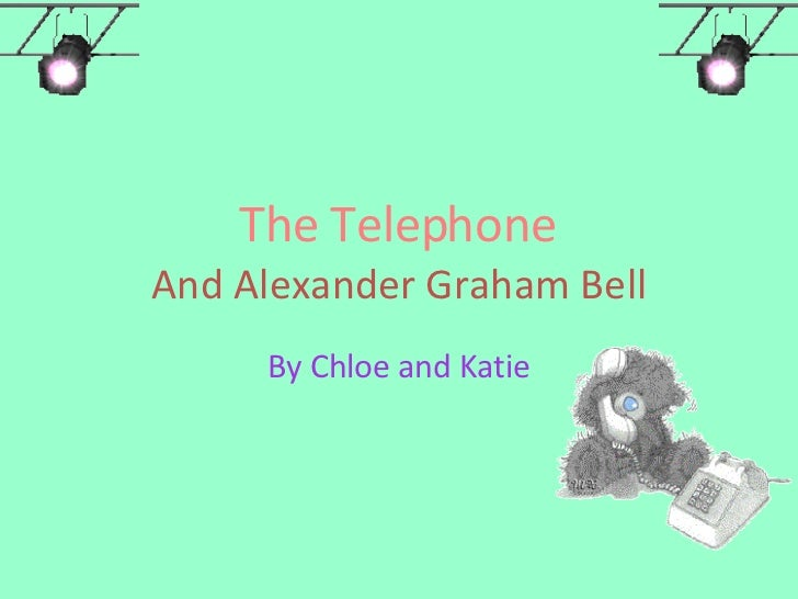 The Telephone And Alexander Graham Bell By Chloe and Katie