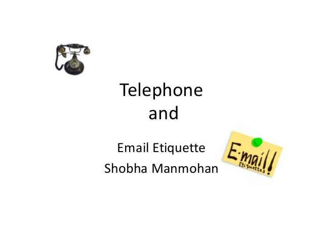 Telephone and Email Etiquette Shobha Manmohan