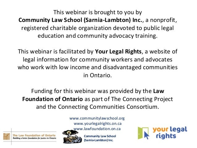 This webinar is brought to you by Community Law School (Sarnia-Lambton) Inc., a nonprofit, registered charitable organizat...