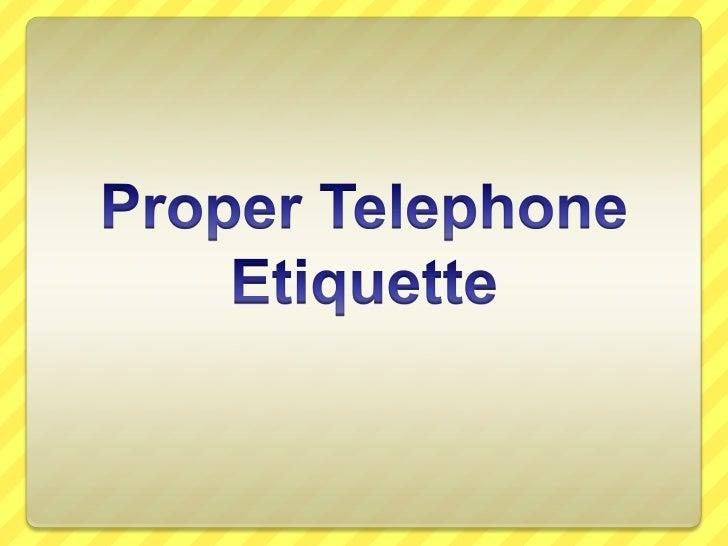 Proper Telephone Etiquette<br />