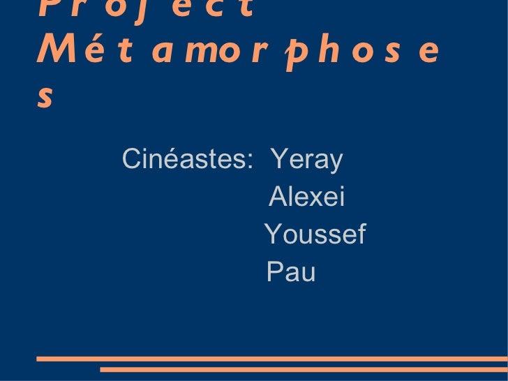 Project Métamorphoses Cinéastes:  Yeray Alexei  Youssef Pau