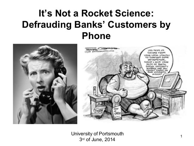 1 It's Not a Rocket Science: Defrauding Banks' Customers by Phone University of Portsmouth 3rd of June, 2014
