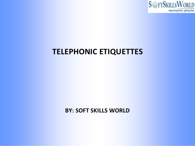 TELEPHONIC ETIQUETTES   BY: SOFT SKILLS WORLD