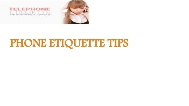 8 telephone etiquette tips By: kerri lee front desk employees and support staff can either make or break a salon clients who call and experience rudeness on the other end of the line will not only be hesitant about visiting your establishment, they will most likely share their unpleasant episode with whoever is in earshot.