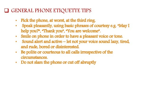 telephone etiquette Telephone etiquette customer service begins here prologue our view of excellence as stated in southern at 150: building excellence through commitment is multi-faceted one facet of excellence, perhaps the most important aspect is communication and the universal tool for communication is the telephone in today's work world the phone.