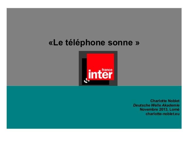 «Le téléphone sonne» Charlotte Noblet Deutsche Welle Akademie Novembre 2013, Lomé charlotte-noblet.eu