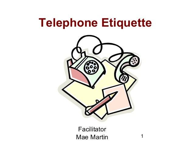 1 Telephone Etiquette Facilitator Mae Martin
