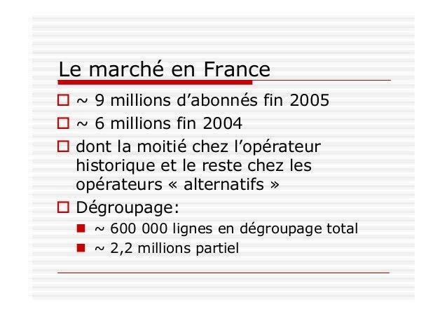 Le marché en France ~ 9 millions d'abonnés fin 2005 ~ 6 millions fin 2004 dont la moitié chez l'opérateur historique et le...