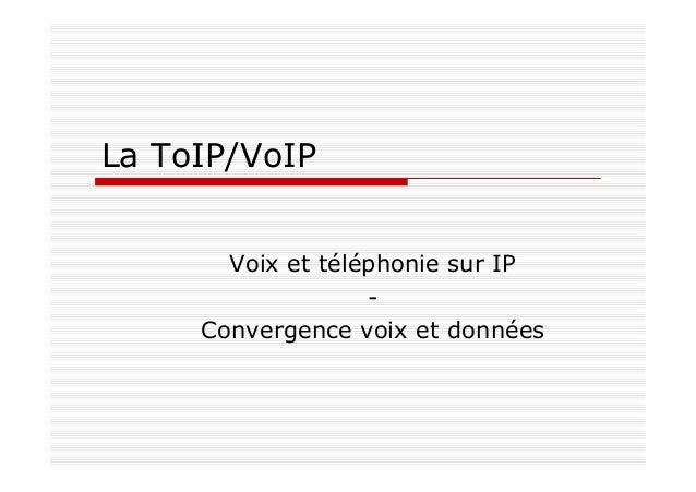 La ToIP/VoIP Voix et téléphonie sur IP - Convergence voix et données
