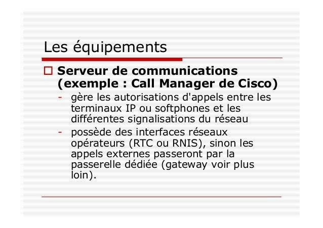 Les équipements VoIP Gatekeeper (Gestionnaire d'appel) assume les fonctions de contrôle d'appels et de gestion des termina...