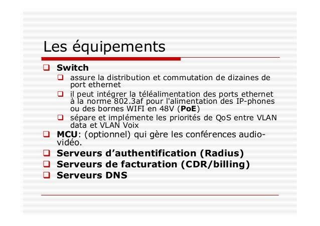 Les flux Flux téléphone autres éléments SIP, H323, … Enregistrement, signalisation RTP Transfer du flux media (T)FTP Màj f...
