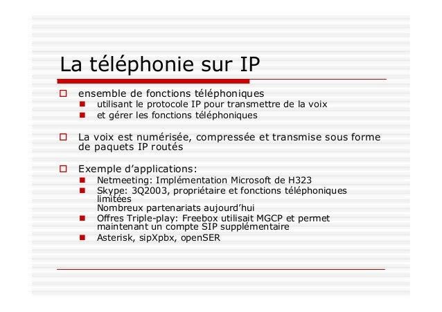 La téléphonie sur IP ensemble de fonctions téléphoniques utilisant le protocole IP pour transmettre de la voix et gérer le...