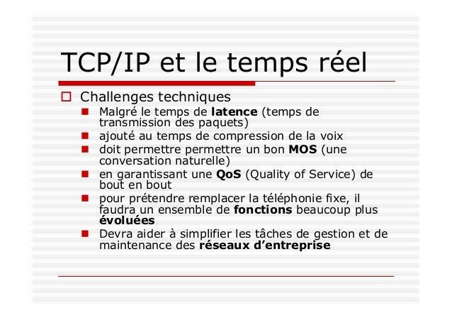 TCP/IP et le temps réel Challenges techniques Malgré le temps de latence (temps de transmission des paquets) ajouté au tem...