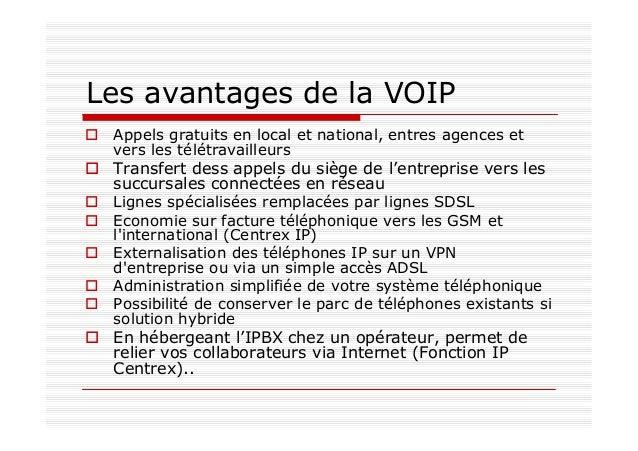 Les avantages de la VOIP Appels gratuits en local et national, entres agences et vers les télétravailleurs Transfert dess ...