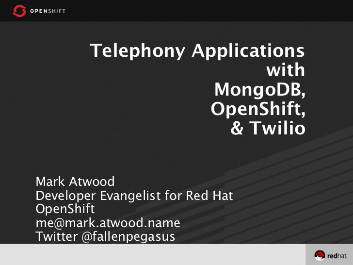 Telephony Applications                          with                    MongoDB,                    OpenShift,            ...