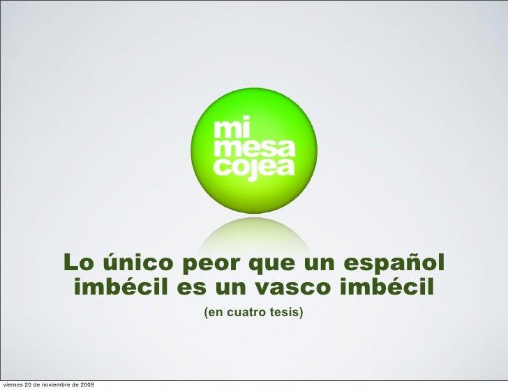 Lo único peor que un español                      imbécil es un vasco imbécil                                   (en cuatro...