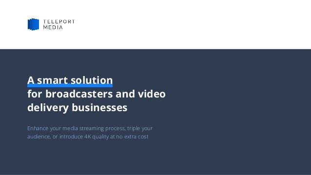 Enhance your media streaming process, triple your audience, or introduce 4K quality at no extra cost A smart solution for ...
