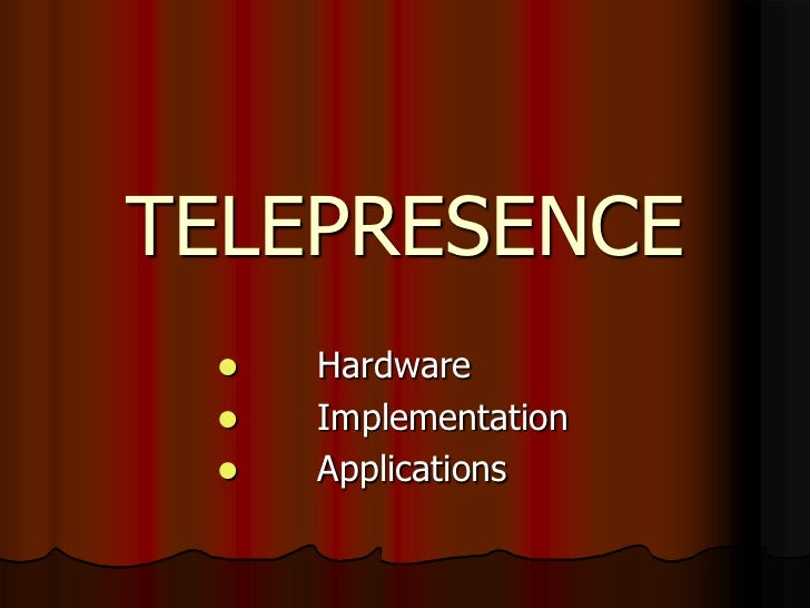 TELEPRESENCE<br /><ul><li>       Hardware