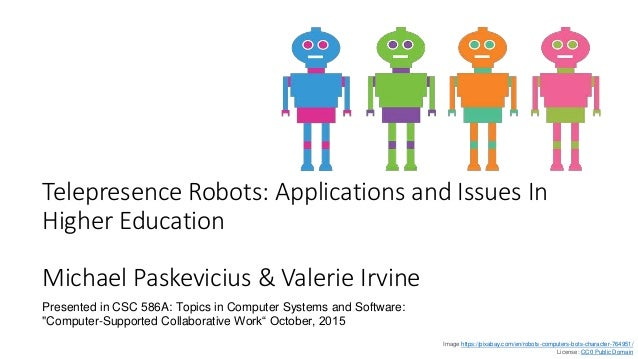 Telepresence Robots: Applications and Issues In Higher Education Michael Paskevicius & Valerie Irvine Image https://pixaba...