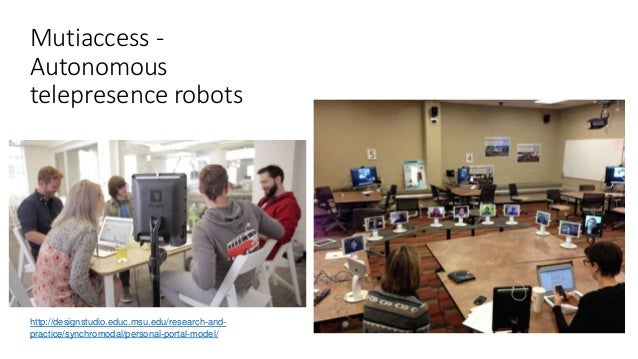 Remote participant's view Irvine, V. 2015. Video Conferencing via Robots: Needs and Implications of Access by Cyber Proxy....