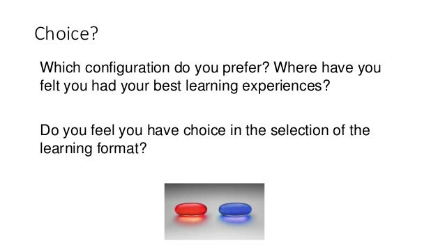 Choice? Which configuration do you prefer? Where have you felt you had your best learning experiences? Do you feel you hav...