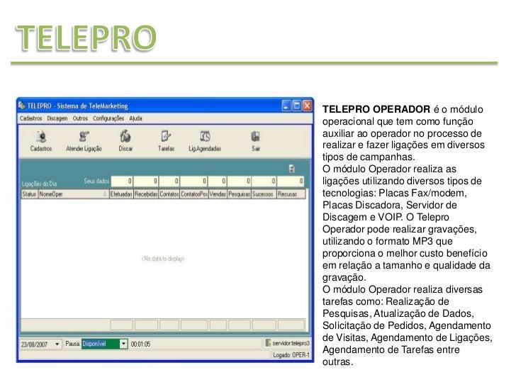 TELEPRO OPERADOR é o módulooperacional que tem como funçãoauxiliar ao operador no processo derealizar e fazer ligações em ...