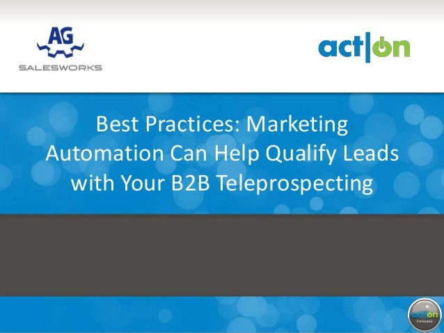 Partner Logo Here              Best Practices: Marketing          Automation Can Help Qualify Leads            with Your B...