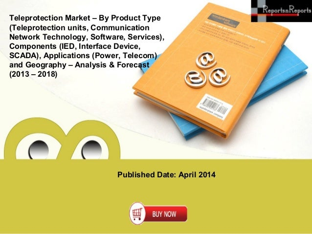 Published Date: April 2014 Teleprotection Market – By Product Type (Teleprotection units, Communication Network Technology...