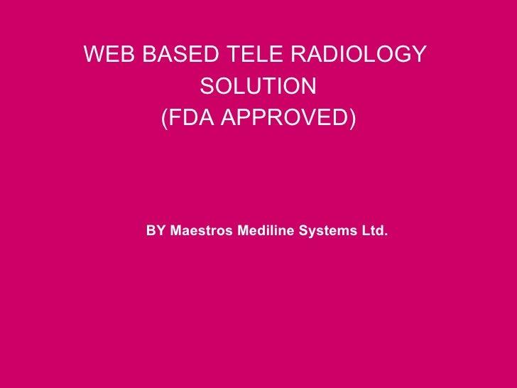 WEB BASED TELE RADIOLOGY  SOLUTION (FDA APPROVED) BY Maestros Mediline Systems Ltd.