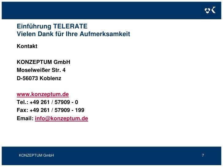 Einführung TELERATEVielen Dank für Ihre Aufmerksamkeit<br />Kontakt<br />KONZEPTUM GmbH<br />Moselweißer Str. 4<br />D-560...