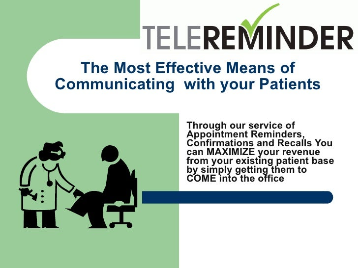 The Most Effective Means of Communicating  with your Patients Through our service of Appointment Reminders, Confirmations ...