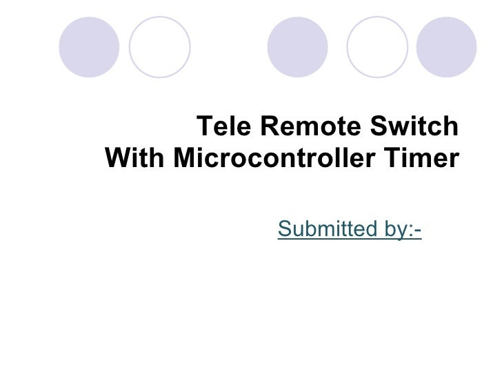 Tele Remote Switch With Microcontroller Timer Submitted by:-